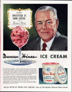 "A 1950s ad for Duncan Hines ice cream quotes Hines as saying ""Many people tell me they first bought it because they regard my name as a guide to good eating."""
